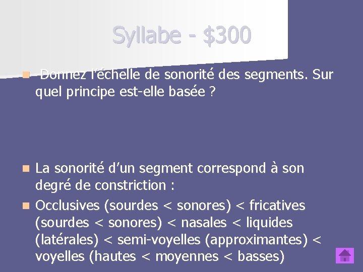 Syllabe - $300 n Donnez l'échelle de sonorité des segments. Sur quel principe est-elle
