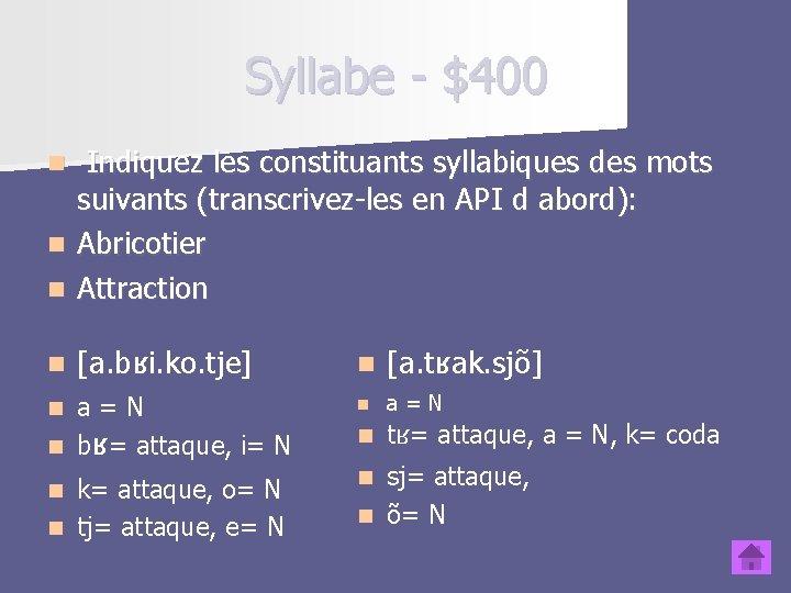 Syllabe - $400 n Indiquez les constituants syllabiques des mots suivants (transcrivez-les en API