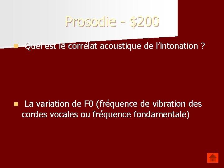 Prosodie - $200 n Quel est le corrélat acoustique de l'intonation ? n La
