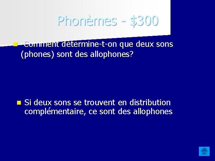 Phonèmes - $300 n Comment détermine-t-on que deux sons (phones) sont des allophones? n