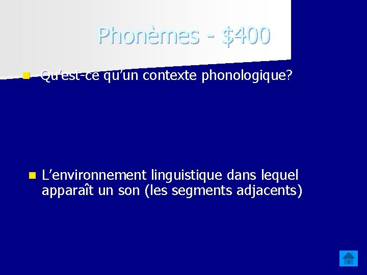 Phonèmes - $400 n Qu'est-ce qu'un contexte phonologique? n L'environnement linguistique dans lequel apparaît