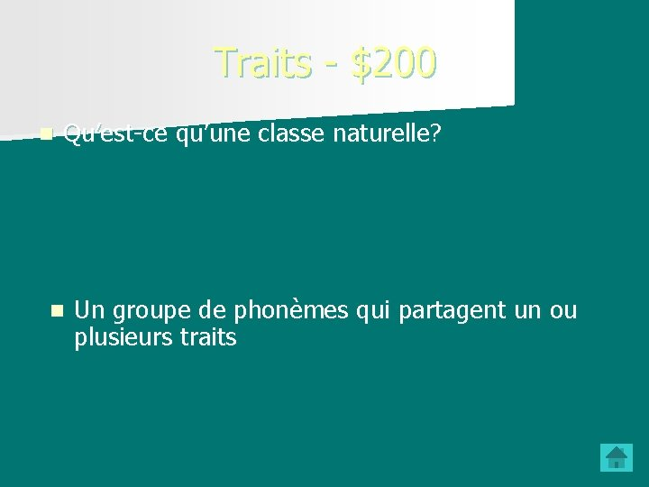 Traits - $200 n Qu'est-ce qu'une classe naturelle? n Un groupe de phonèmes qui