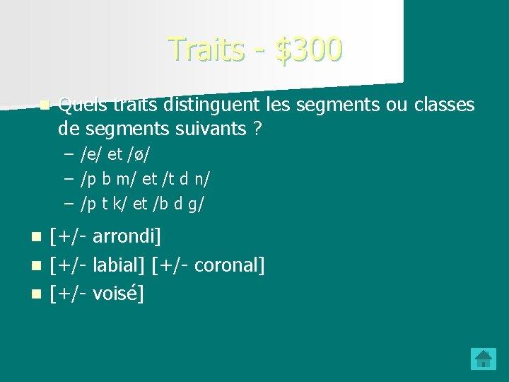 Traits - $300 n Quels traits distinguent les segments ou classes de segments suivants
