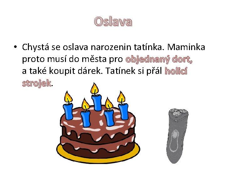 Oslava • Chystá se oslava narozenin tatínka. Maminka proto musí do města pro objednaný