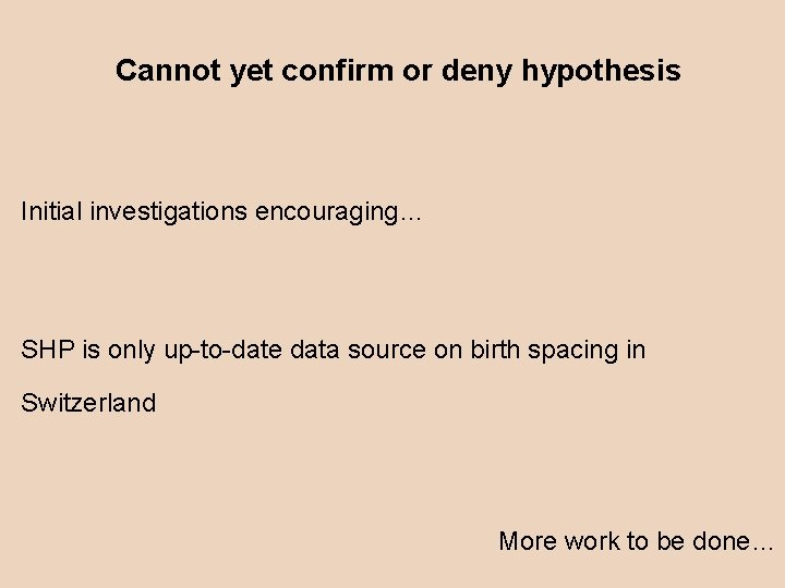 Cannot yet confirm or deny hypothesis Initial investigations encouraging… SHP is only up-to-date data