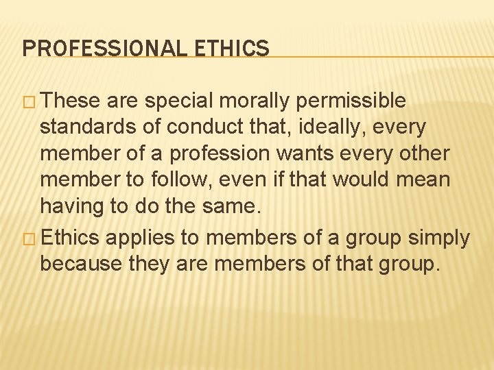 PROFESSIONAL ETHICS � These are special morally permissible standards of conduct that, ideally, every