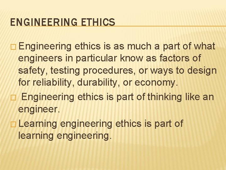 ENGINEERING ETHICS � Engineering ethics is as much a part of what engineers in