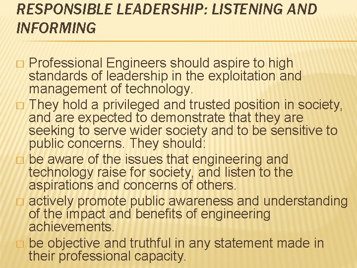 RESPONSIBLE LEADERSHIP: LISTENING AND INFORMING Professional Engineers should aspire to high standards of leadership