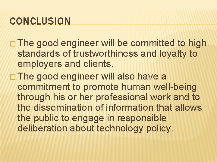 CONCLUSION � The good engineer will be committed to high standards of trustworthiness and