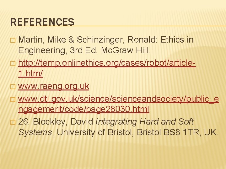 REFERENCES Martin, Mike & Schinzinger, Ronald: Ethics in Engineering, 3 rd Ed. Mc. Graw