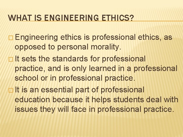 WHAT IS ENGINEERING ETHICS? � Engineering ethics is professional ethics, as opposed to personal