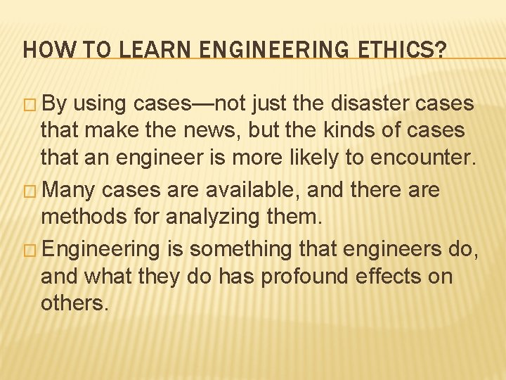 HOW TO LEARN ENGINEERING ETHICS? � By using cases—not just the disaster cases that