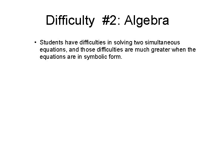 Difficulty #2: Algebra • Students have difficulties in solving two simultaneous equations, and those