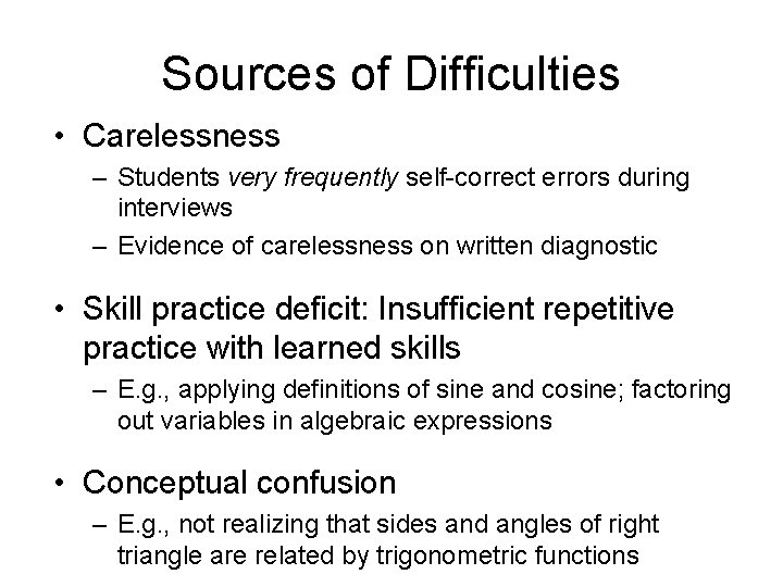 Sources of Difficulties • Carelessness – Students very frequently self-correct errors during interviews –