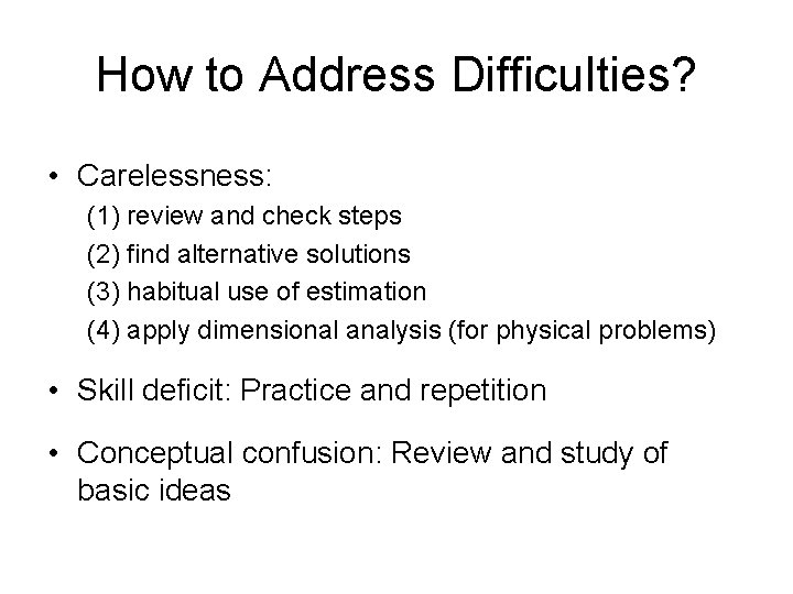 How to Address Difficulties? • Carelessness: (1) review and check steps (2) find alternative
