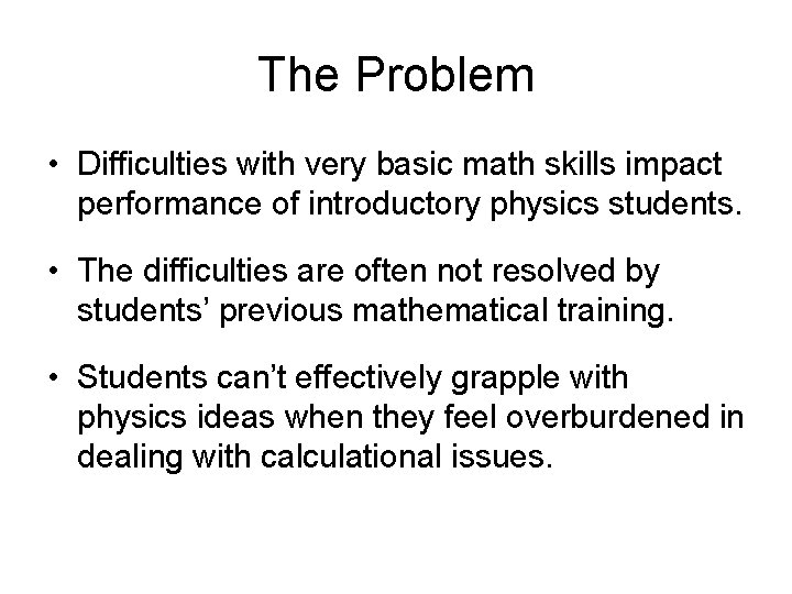 The Problem • Difficulties with very basic math skills impact performance of introductory physics