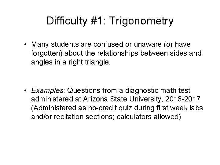 Difficulty #1: Trigonometry • Many students are confused or unaware (or have forgotten) about