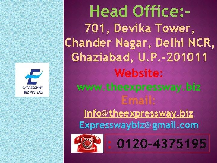 Head Office: 701, Devika Tower, Chander Nagar, Delhi NCR, Ghaziabad, U. P. -201011 Website: