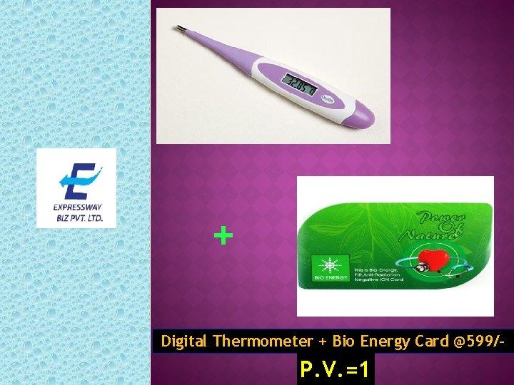 + Digital Thermometer + Bio Energy Card @599/- P. V. =1