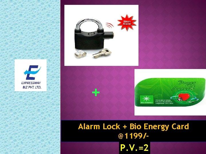 + Alarm Lock + Bio Energy Card @1199/- P. V. =2