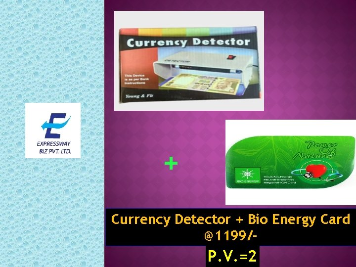 + Currency Detector + Bio Energy Card @1199/- P. V. =2