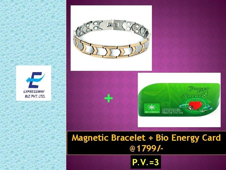 + Magnetic Bracelet + Bio Energy Card @1799/P. V. =3