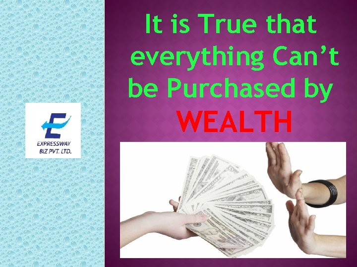 It is True that everything Can't be Purchased by WEALTH
