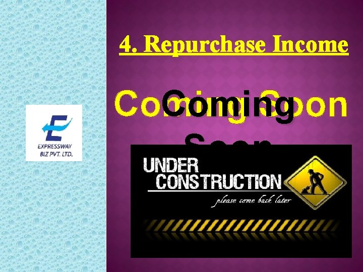 4. Repurchase Income Coming Soon