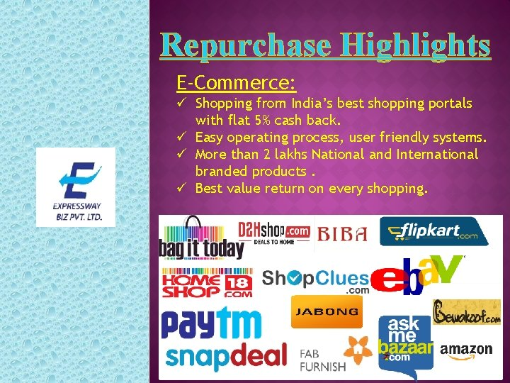 Repurchase Highlights E-Commerce: ü Shopping from India's best shopping portals with flat 5% cash
