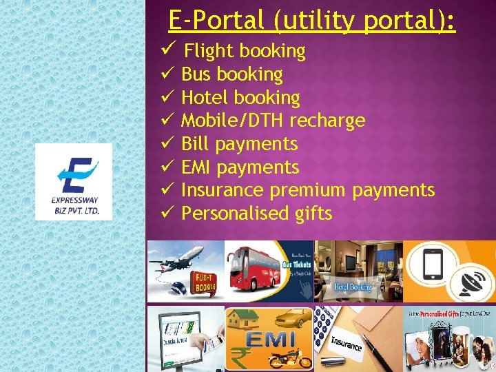 E-Portal (utility portal): ü Flight booking ü Bus booking ü Hotel booking ü Mobile/DTH