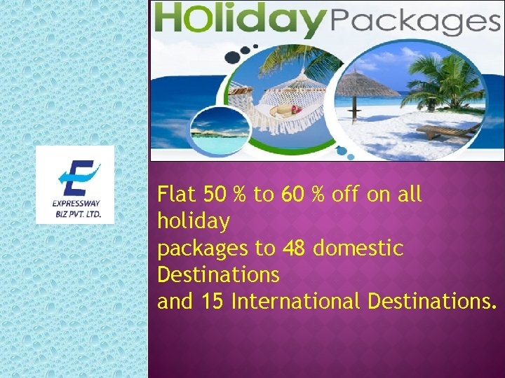 Flat 50 % to 60 % off on all holiday packages to 48 domestic