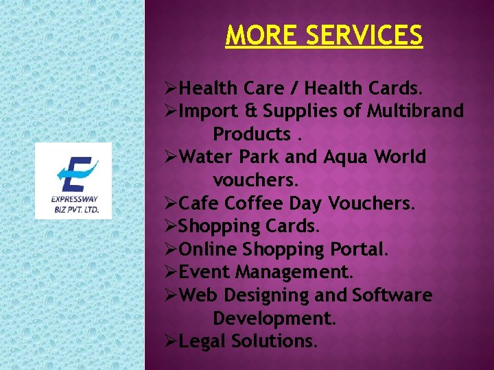 MORE SERVICES ØHealth Care / Health Cards. ØImport & Supplies of Multibrand Products. ØWater