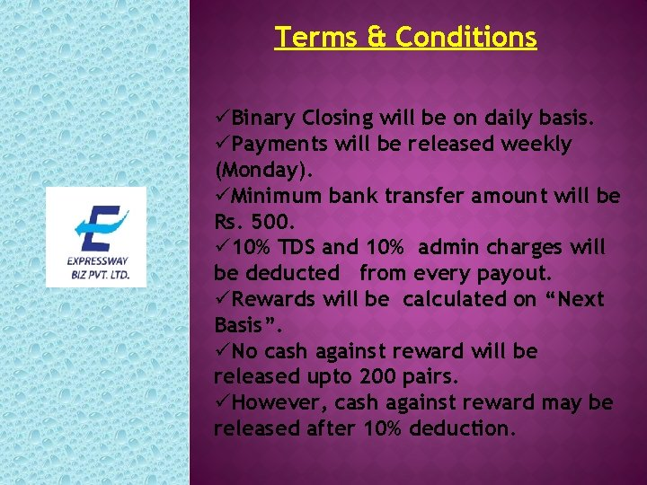 Terms & Conditions üBinary Closing will be on daily basis. üPayments will be released