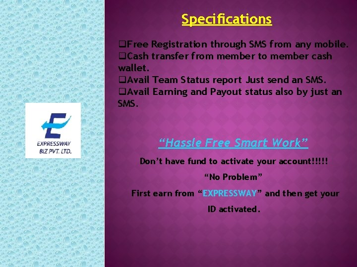 Specifications q. Free Registration through SMS from any mobile. q. Cash transfer from member