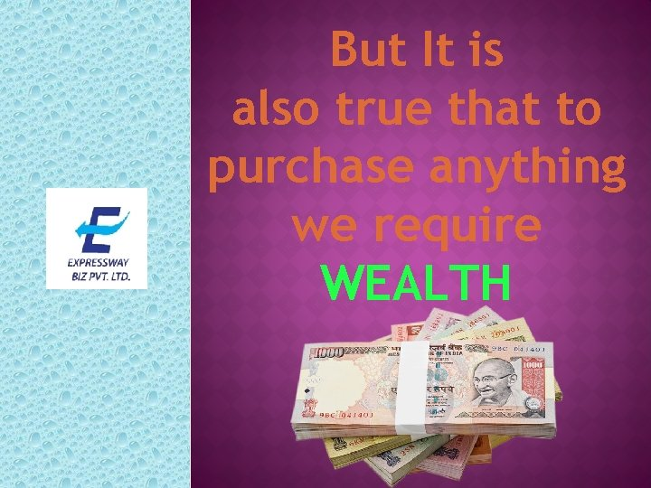 But It is also true that to purchase anything we require WEALTH