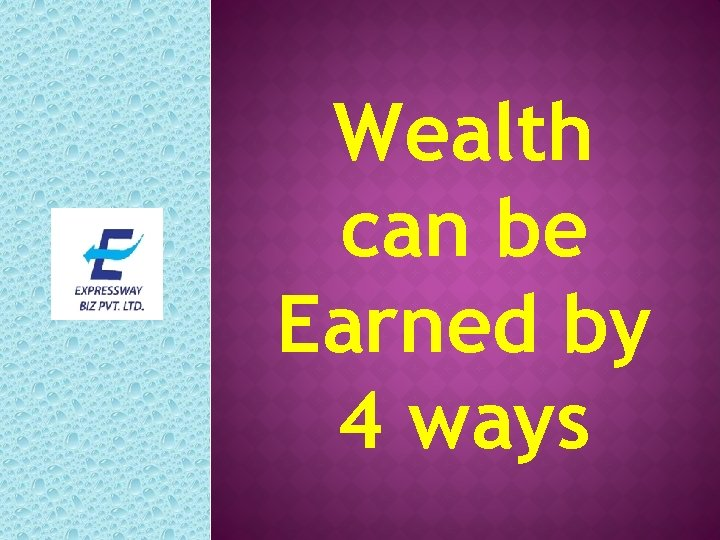 Wealth can be Earned by 4 ways
