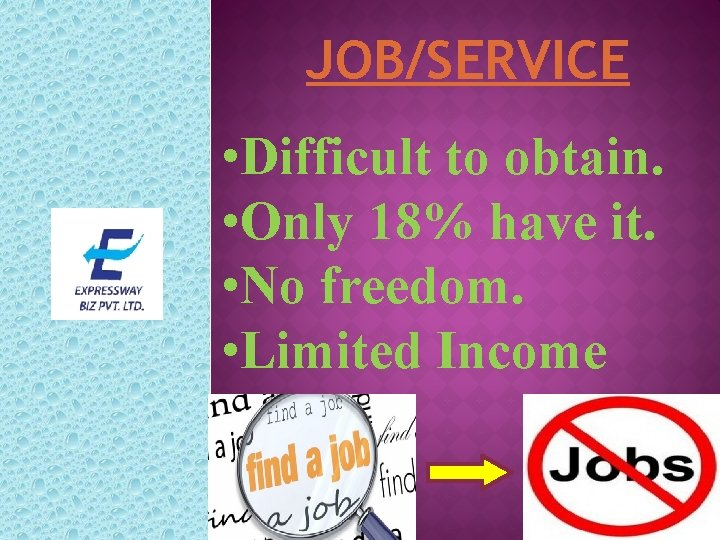 JOB/SERVICE • Difficult to obtain. • Only 18% have it. • No freedom. •