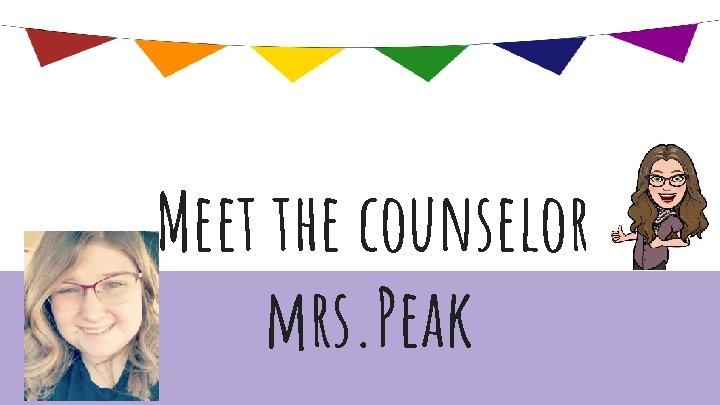Meet the counselor mrs. Peak