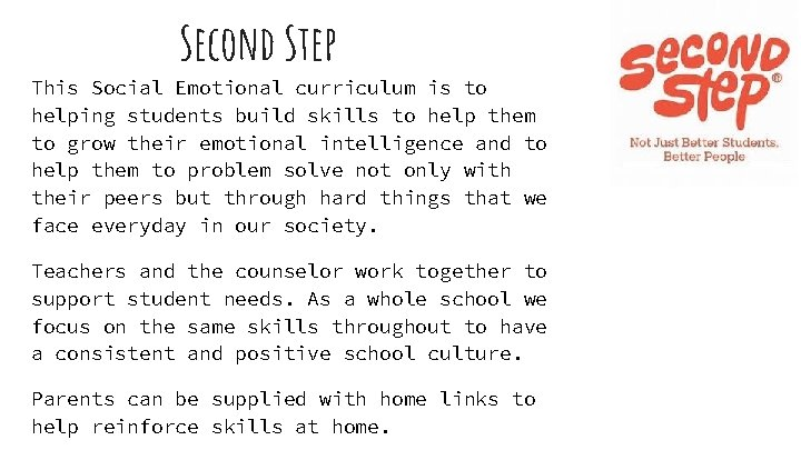 Second Step This Social Emotional curriculum is to helping students build skills to help