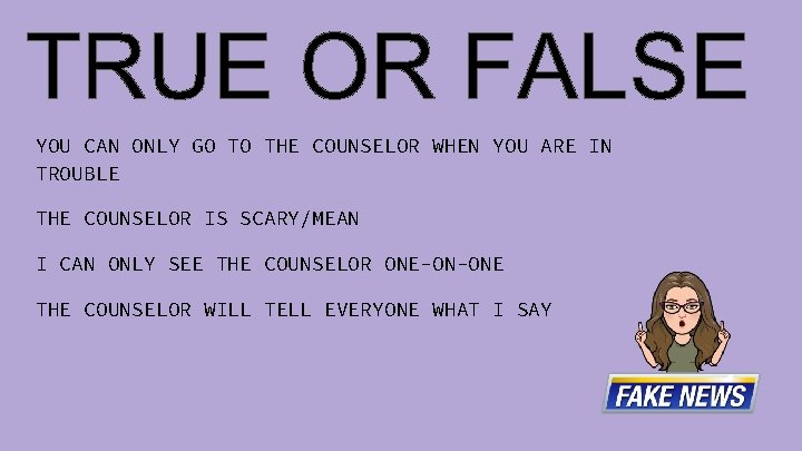 YOU CAN ONLY GO TO THE COUNSELOR WHEN YOU ARE IN TROUBLE THE COUNSELOR