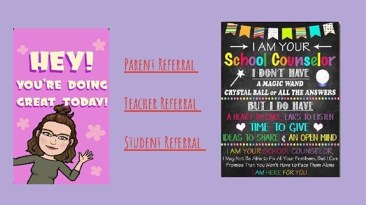 Parent Referral Teacher Referral Student Referral