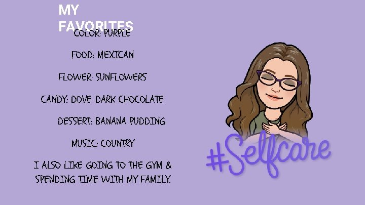 MY FAVORITES COLOR: PURPLE FOOD: MEXICAN FLOWER: SUNFLOWERS CANDY: DOVE DARK CHOCOLATE DESSERT: BANANA