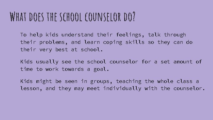 What does the school counselor do? To help kids understand their feelings, talk through