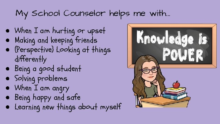 My School Counselor helps me with. . . ● When I am hurting or