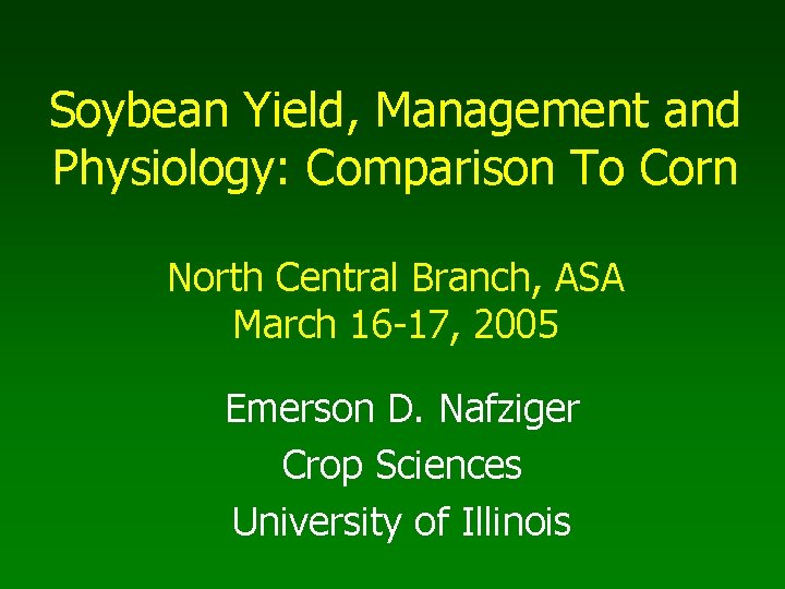Soybean Yield, Management and Physiology: Comparison To Corn North Central Branch, ASA March 16