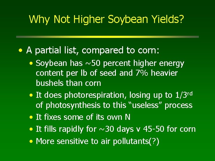 Why Not Higher Soybean Yields? • A partial list, compared to corn: • Soybean
