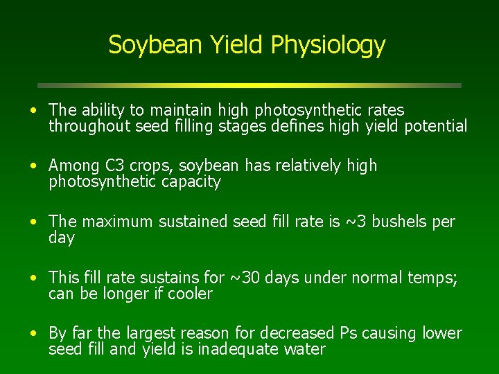 Soybean Yield Physiology • The ability to maintain high photosynthetic rates throughout seed filling