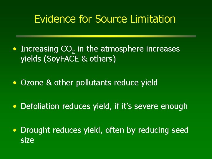 Evidence for Source Limitation • Increasing CO 2 in the atmosphere increases yields (Soy.