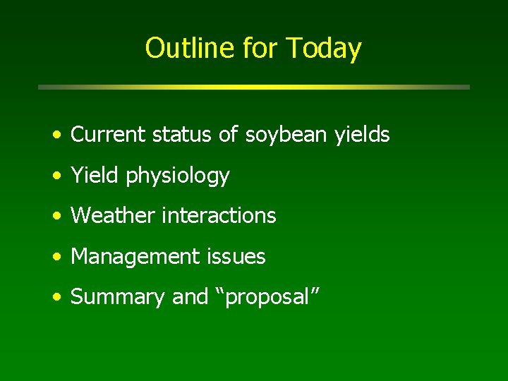 Outline for Today • Current status of soybean yields • Yield physiology • Weather
