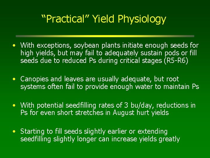 """""""Practical"""" Yield Physiology • With exceptions, soybean plants initiate enough seeds for high yields,"""